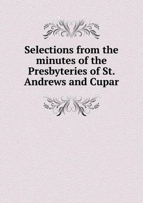 Selections from the Minutes of the Presbyteries of St. Andrews and Cupar