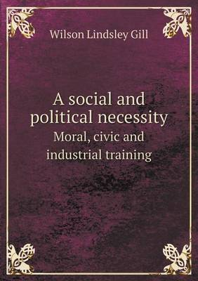 A Social and Political Necessity Moral, Civic and Industrial Training