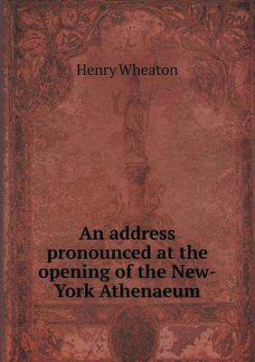 An Address Pronounced at the Opening of the New-York Athenaeum