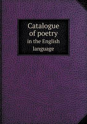 Catalogue of Poetry in the English Language
