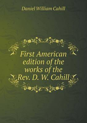 First American Edition of the Works of the REV. D. W. Cahill