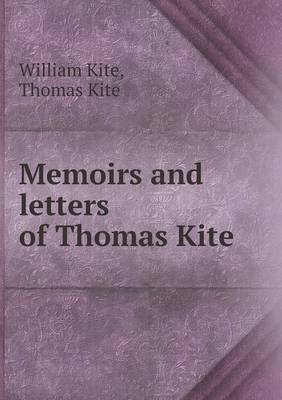 Memoirs and Letters of Thomas Kite