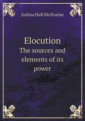 Elocution the Sources and Elements of Its Power
