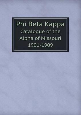 Phi Beta Kappa Catalogue of the Alpha of Missouri 1901-1909