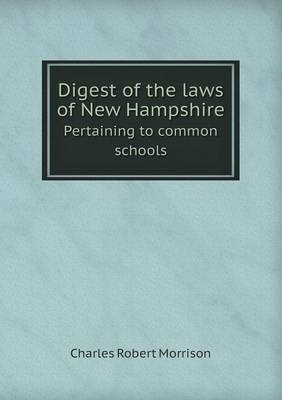 Digest of the Laws of New Hampshire Pertaining to Common Schools