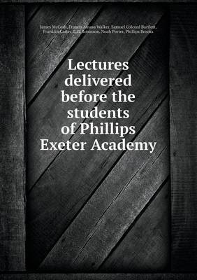 Lectures Delivered Before the Students of Phillips Exeter Academy