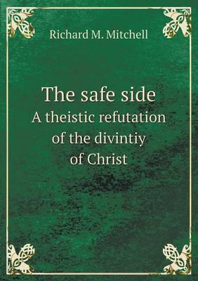 The Safe Side a Theistic Refutation of the Divintiy of Christ