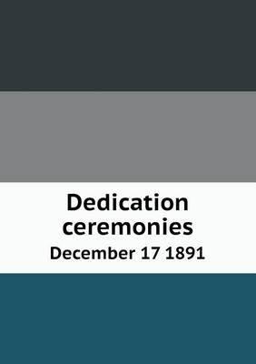 Dedication Ceremonies December 17 1891