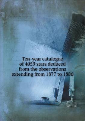 Ten-Year Catalogue of 4059 Stars Deduced from the Observations Extending from 1877 to 1886