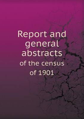 Report and General Abstracts of the Census of 1901