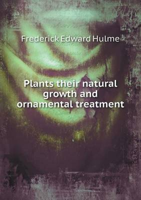 Plants Their Natural Growth and Ornamental Treatment