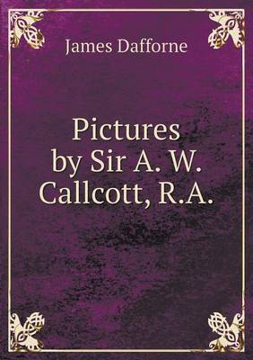 Pictures by Sir A. W. Callcott, R.a