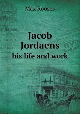 Jacob Jordaens His Life and Work