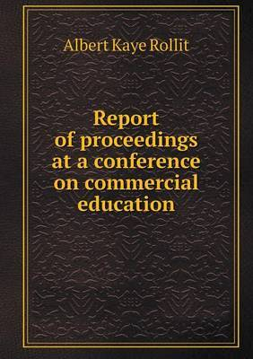 Report of Proceedings at a Conference on Commercial Education