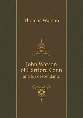 John Watson of Hartford Conn and His Descendants