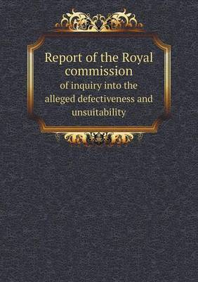 Report of the Royal Commission of Inquiry Into the Alleged Defectiveness and Unsuitability
