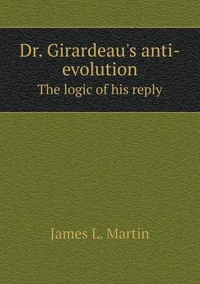 Dr. Girardeau's Anti-Evolution the Logic of His Reply