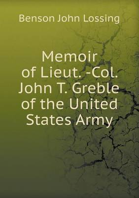 Memoir of Lieut. -Col. John T. Greble of the United States Army
