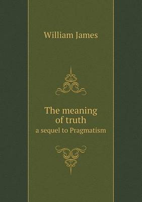 The Meaning of Truth a Sequel to Pragmatism