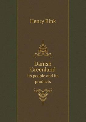 Danish Greenland Its People and Its Products