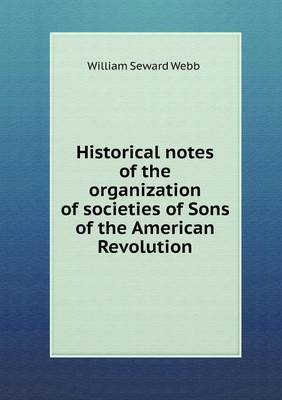 Historical Notes of the Organization of Societies of Sons of the American Revolution