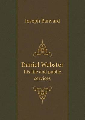 Daniel Webster His Life and Public Services