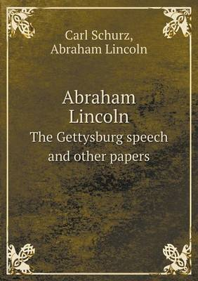 Abraham Lincoln the Gettysburg Speech and Other Papers