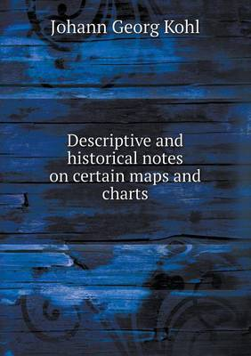 Descriptive and Historical Notes on Certain Maps and Charts