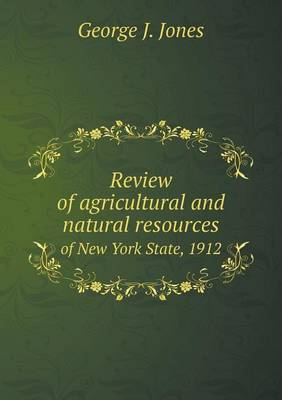 Review of Agricultural and Natural Resources of New York State, 1912