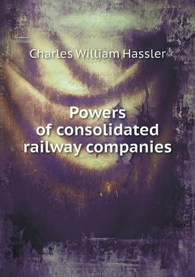 Powers of Consolidated Railway Companies