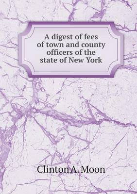A Digest of Fees of Town and County Officers of the State of New York