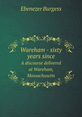 Wareham - Sixty Years Since a Discourse Delivered at Wareham, Massachusetts