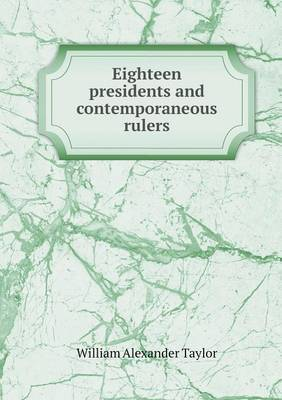 Eighteen Presidents and Contemporaneous Rulers