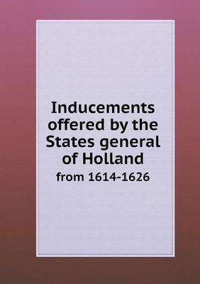 Inducements Offered by the States General of Holland from 1614-1626