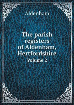 The Parish Registers of Aldenham, Hertfordshire Volume 2