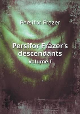 Persifor Frazer's Descendants Volume I