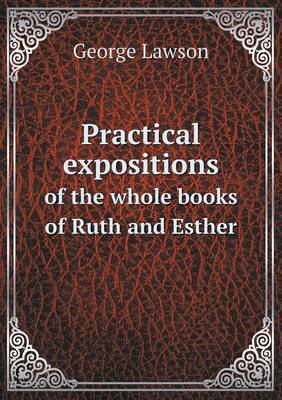 Practical Expositions of the Whole Books of Ruth and Esther