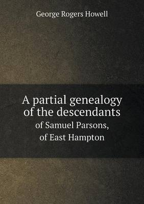 A Partial Genealogy of the Descendants of Samuel Parsons, of East Hampton