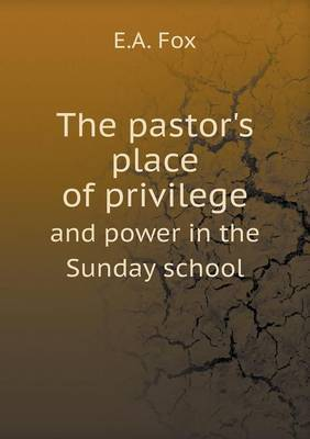 The Pastor's Place of Privilege and Power in the Sunday School