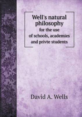 Well's Natural Philosophy for the Use of Schools, Academies and Privte Students