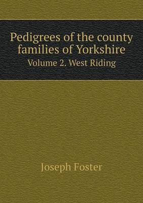 Pedigrees of the County Families of Yorkshire Volume 2. West Riding