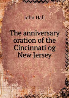 The Anniversary Oration of the Cincinnati Og New Jersey