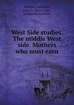 West Side Studies. the Middle West Side. Mothers Who Must Earn