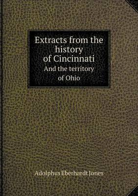 Extracts from the History of Cincinnati and the Territory of Ohio
