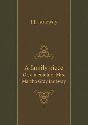 A Family Piece Or, a Memoir of Mrs. Martha Gray Janeway