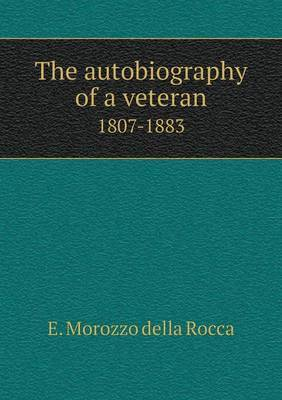 The Autobiography of a Veteran 1807-1883