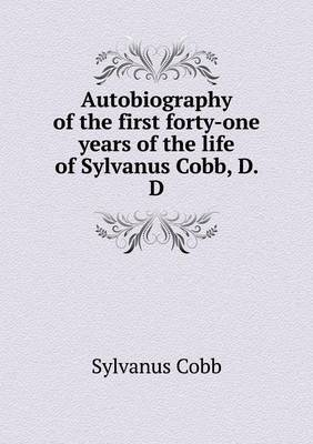 Autobiography of the First Forty-One Years of the Life of Sylvanus Cobb, D. D