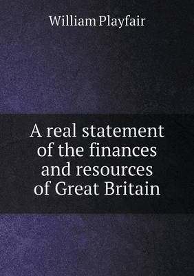 A Real Statement of the Finances and Resources of Great Britain