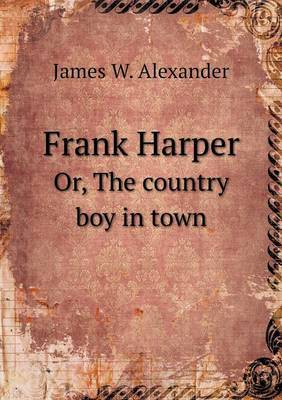 Frank Harper Or, the Country Boy in Town