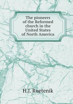 The Pioneers of the Reformed Church in the United States of North America